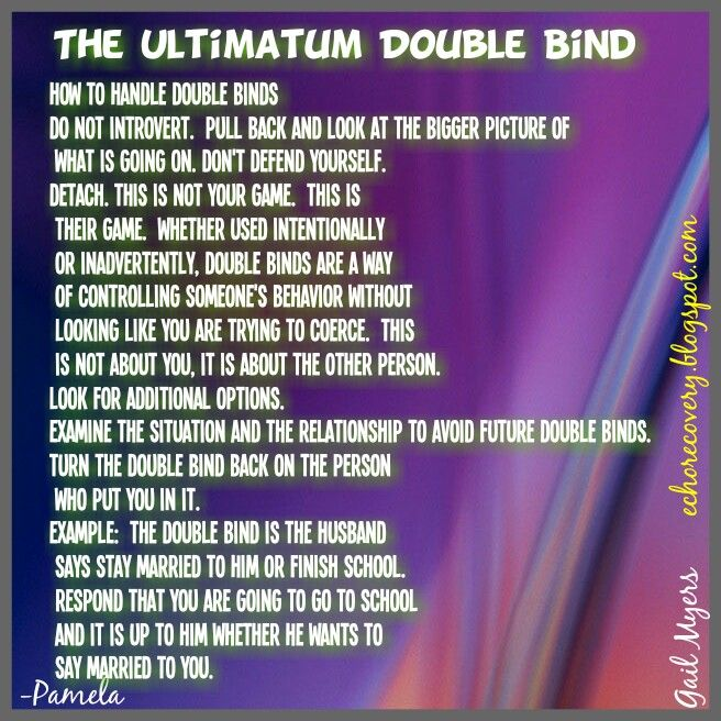 How to handle the Double Bind: make new choices to respond, use wisdom, prudence, patience, assertiveness. Balance & boundaries.