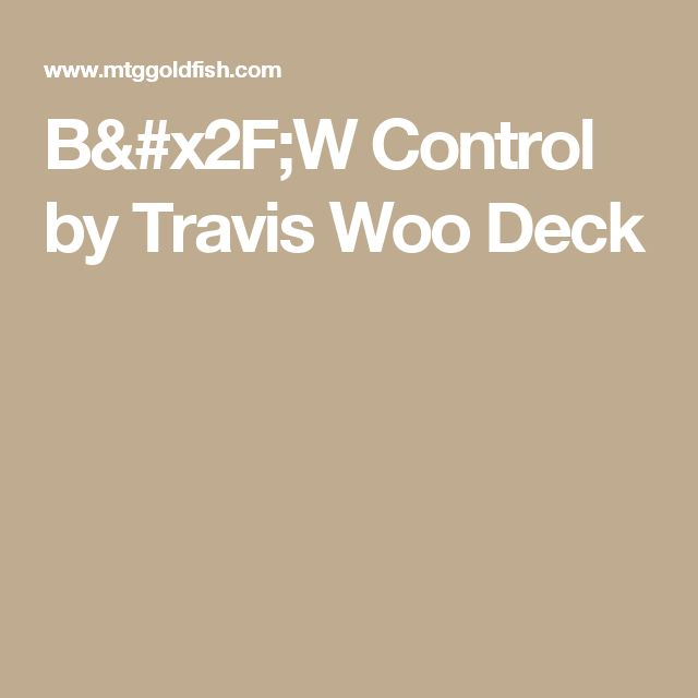 B/W Control  by Travis Woo Deck