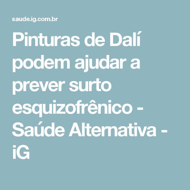 Pinturas de Dalí podem ajudar a prever surto esquizofrênico - Saúde Alternativa - iG