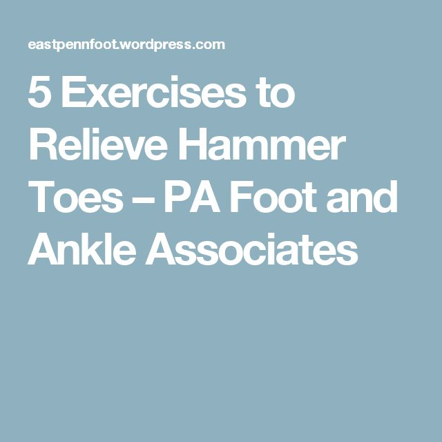 5 Exercises to Relieve Hammer Toes – PA Foot and Ankle Associates