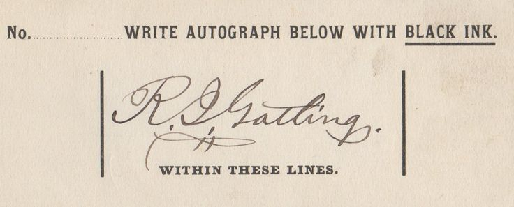 GATLING RICHARD: (1818-1903) American Inventor of the Gatling Gun, the first successful machine gun. Bold black ink signature ('R. G. Gatling') on an official printed oblong 12mo slip with instructions 'Write autograph below with black ink…..within these lines'.