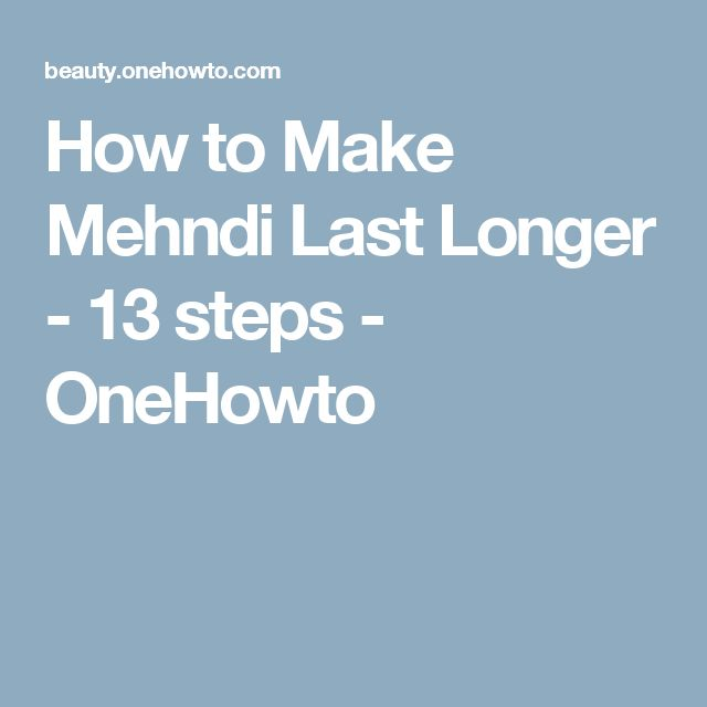How to Make Mehndi Last Longer - 13 steps - OneHowto