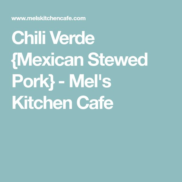 Chili Verde {Mexican Stewed Pork} - Mel's Kitchen Cafe