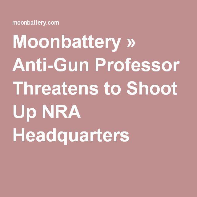 Moonbattery » Anti-Gun Professor Threatens to Shoot Up NRA Headquarters