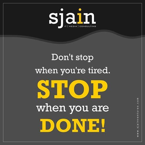#TodaysMotivation Don't stop when you're tired. Stop when you are done.