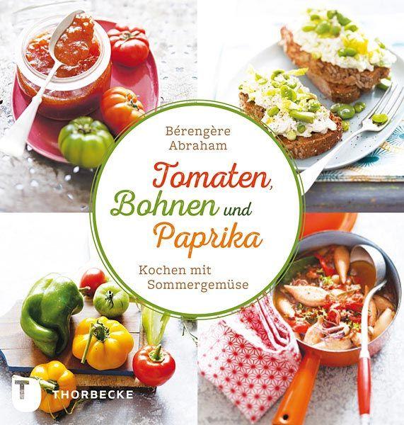 Tomate, Bohnen und Paprika - Kochen mit Sommergemüse von Bérengère Abraham, Thorbecke 2016, ISBN-13: 978-3799510332