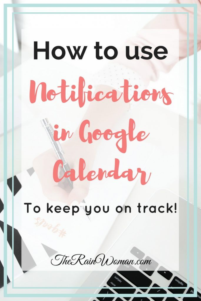 Notifications In Google Calendar Keep You On Track Google