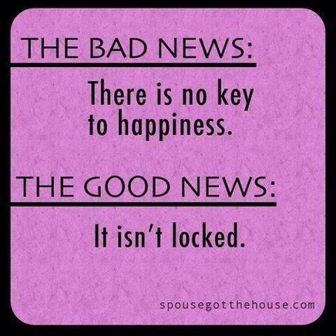 As Más Notícias: Não existe chave para a Felicidade!  As Boas Notícias: A Felicidade não está trancada!
