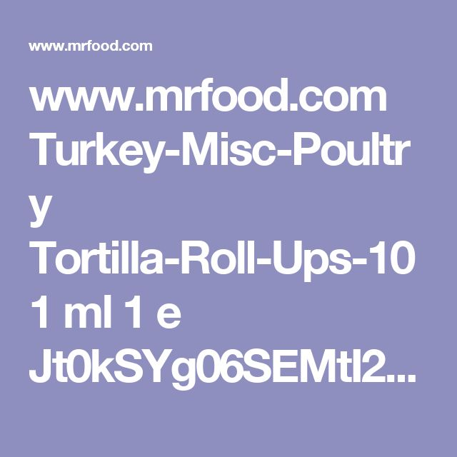 www.mrfood.com Turkey-Misc-Poultry Tortilla-Roll-Ups-101 ml 1 e Jt0kSYg06SEMtI2x8Z2YeSHrhy1RqFcncdgZBhlpe0I%3D ?utm_source=ppl-newsletter&utm_medium=email&utm_campaign=mrfooddaily20170524