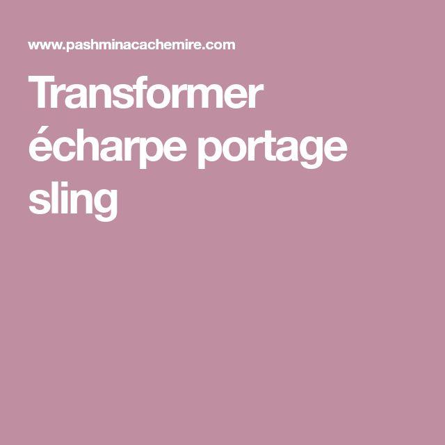 Transformer écharpe portage sling
