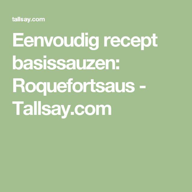 Eenvoudig recept basissauzen: Roquefortsaus