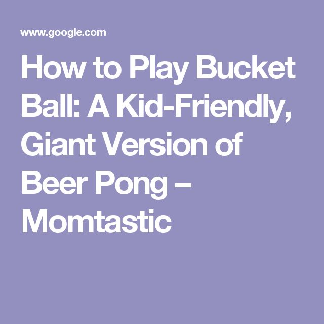 How to Play Bucket Ball: A Kid-Friendly, Giant Version of Beer Pong – Momtastic