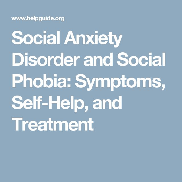 Social Anxiety Disorder and Social Phobia: Symptoms, Self-Help, and Treatment