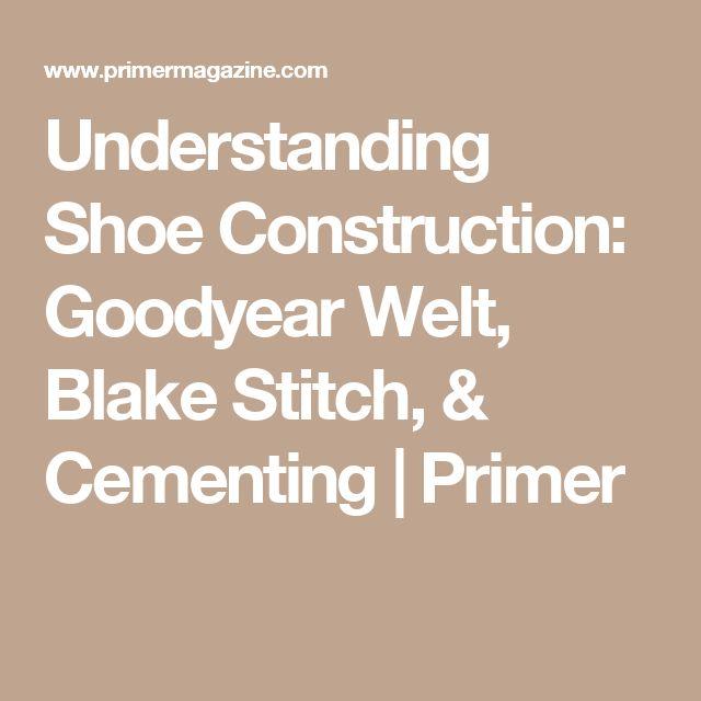Understanding Shoe Construction: Goodyear Welt, Blake Stitch, & Cementing | Primer