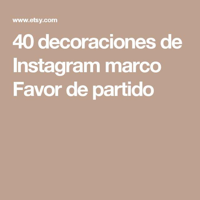 40 decoraciones de Instagram marco Favor de partido