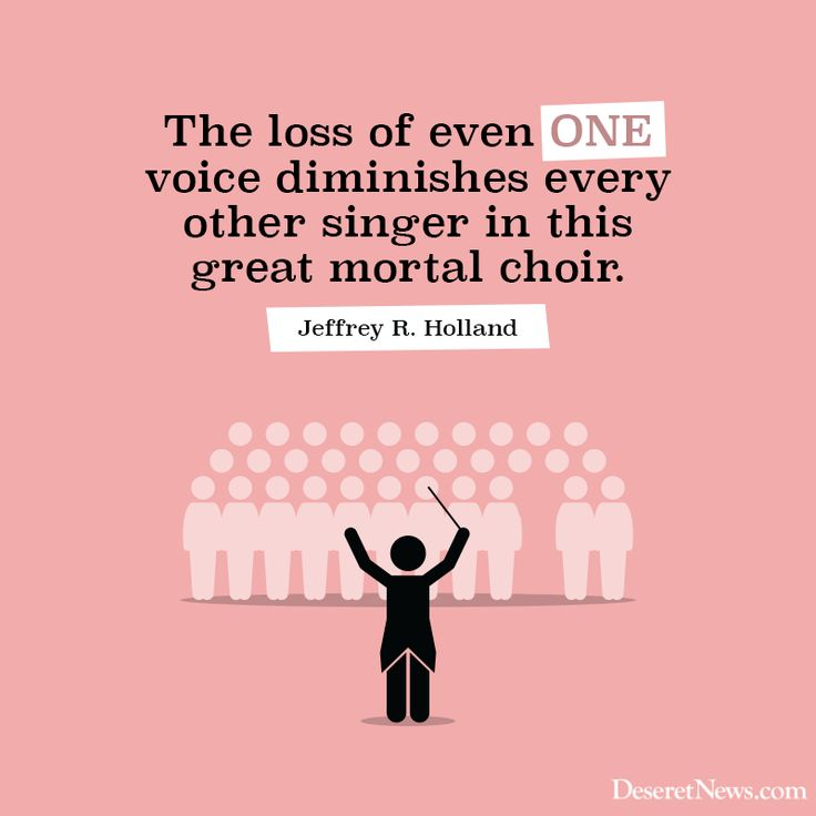 """The loss of even one voice diminishes every other singer in this great mortal choir."" Jeffrey R. Holland #LDSConf"