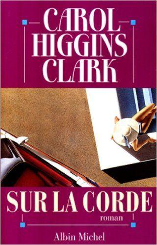 Sur la corde: Amazon.com: Carol Higgins Clark: Books