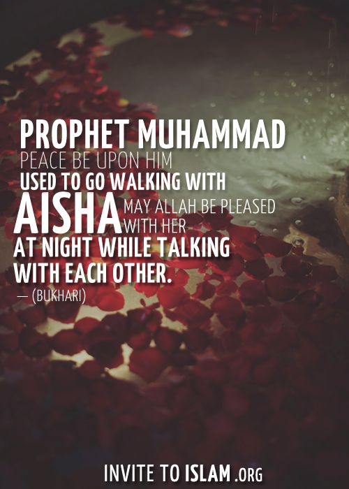 "invitetoislam:  Prophet Muhammad ﷺ used to go walking with 'Ā'ishah RA at night while talking with each other."" — (Bukhārī)"