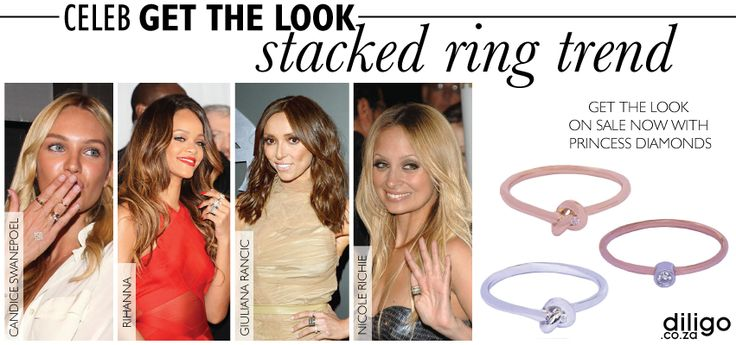 CELEB GET THE LOOK: THE STACKED RING TREND One of the hottest trends in jewellery right now is the assorted, stacked ring look. You too can rock the look with these beauties from Princess Diamonds > http://www.diligo.co.za/live-sales/princess-diamonds.html