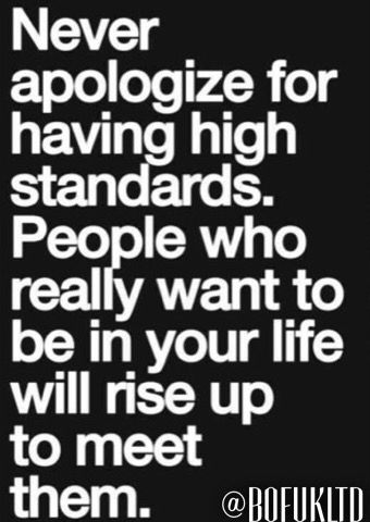 Don't lower your standards for anyone.