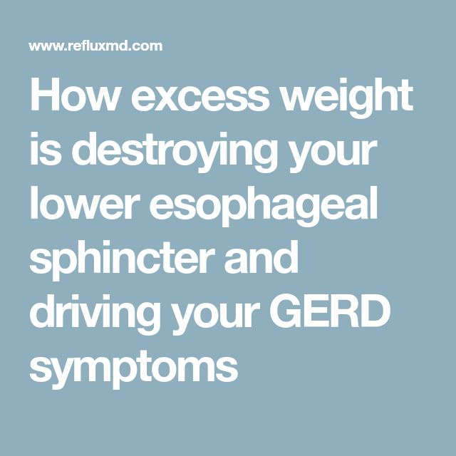 How excess weight is destroying your lower esophageal sphincter and driving your GERD symptoms