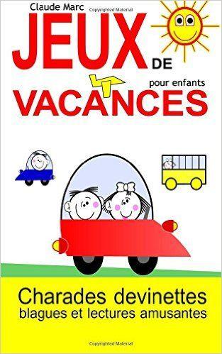 Amazon.fr - Jeux de vacances pour enfants: Charades, devinettes, blagues et lectures amusantes - Claude Marc - Livres
