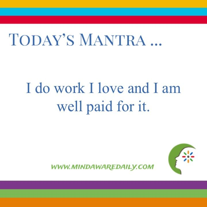 Today's #Mantra. . . I do work I love and I am well paid for it. #affirmation #trainyourbrain #ltg Would you like these mantras in your email inbox? Click here: