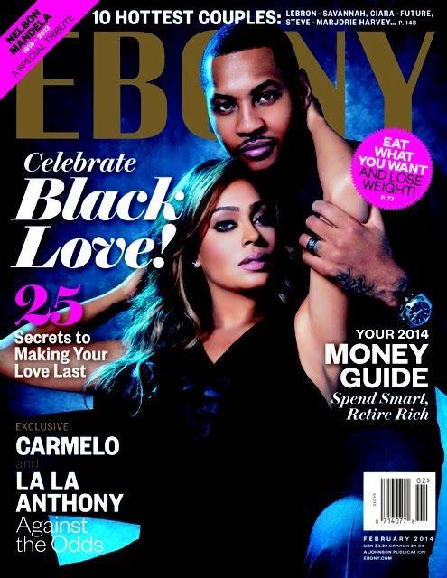 COUPLES LOVE: LaLa & Carmelo Anthony + Mariah Carey & Nick Cannon STEAM UP The February 2014 EBONY Magazine Covers