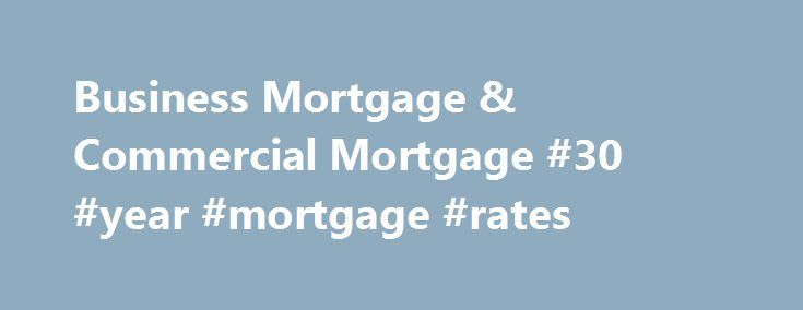 Business Mortgage & Commercial Mortgage #30 #year #mortgage #rates http://money.remmont.com/business-mortgage-commercial-mortgage-30-year-mortgage-rates/  #business mortgage # Business Mortgage A TD Business Mortgage 1 can help you finance new property, expand existing premises or consolidate your business debts. Choose flexible financing options to help meet your cash flow needs. Generate valuable rental income. If you occupy 50% or more of the above ground area of the property, you can…