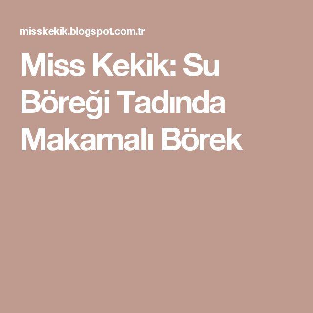 Miss Kekik: Su Böreği Tadında Makarnalı Börek