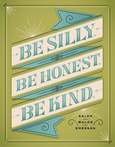 silly, honest, kind: Silly, Be Honest, Inspiration, Quotes, Jessica Hische, Be Kind, Thought, Ralph Waldo Emerson