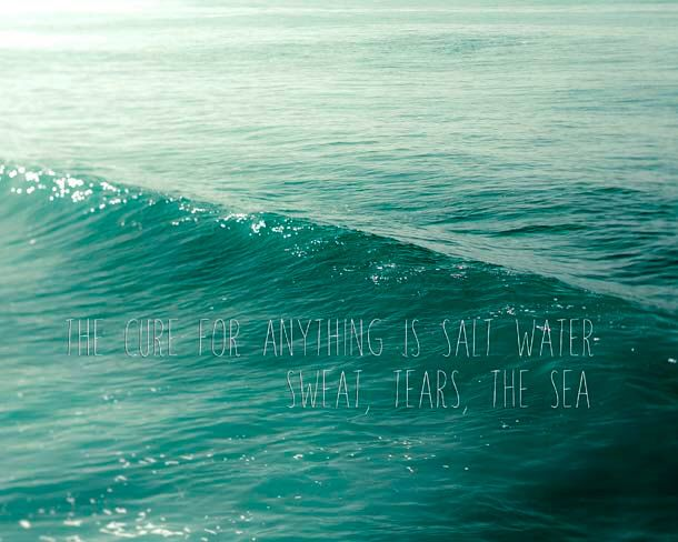 The cure for anything is salt water, Quote, Inspirational Wall Art / Teal Turquoise Cyan Blue Ocean Waves Print by Raceytay on Etsy https://www.etsy.com/listing/52278350/the-cure-for-anything-is-salt-water