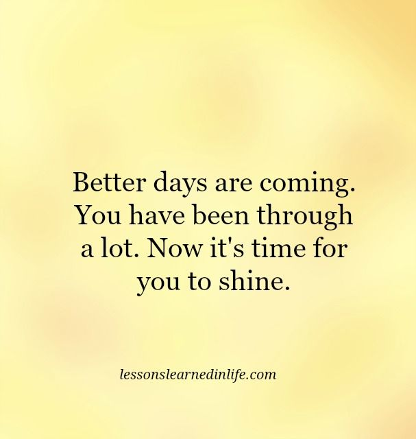 Lessons Learned In Lifetime To Shine Lessons Learned In Life Better Days Quotes Quote Of The Day Lessons Learned In Life