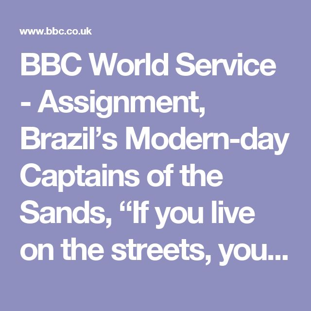 """BBC World Service - Assignment, Brazil's Modern-day Captains of the Sands, """"If you live on the streets, you have to be evil"""""""