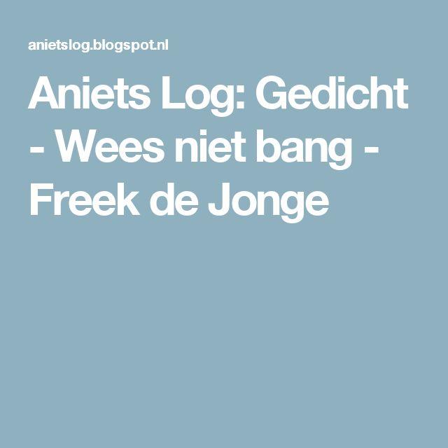 Aniets Log: Gedicht - Wees niet bang - Freek de Jonge