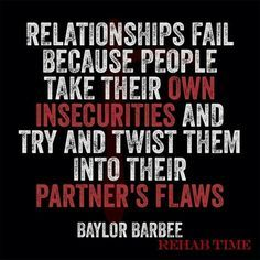 Your partner will always have flaws, but you don't get to choose them. Instead you should see growth and overcome your own insecurities.