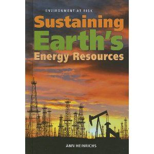 Sustaining earth's energy resources / Heinrichs, Ann  Call # 333.79 HEI
