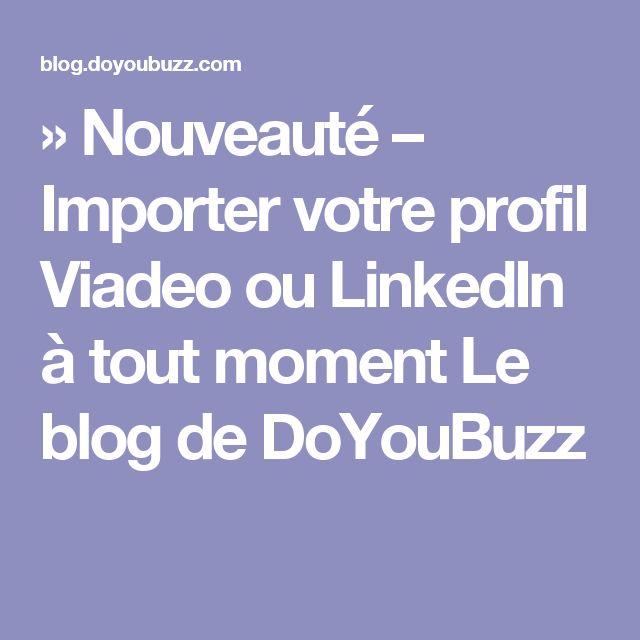 » Nouveauté – Importer votre profil Viadeo ou LinkedIn à tout moment Le blog de DoYouBuzz