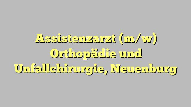 Assistenzarzt (m/w) Orthopädie und Unfallchirurgie, Neuenburg