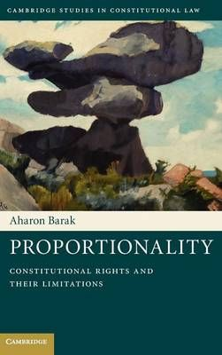 Proportionality: Constitutional Rights and Their Limitations - Cambridge Studies in Constitutional Law 2