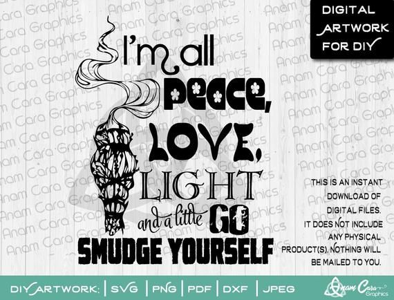 Download SVG I'm all Peace Love Light and a little Go Smudge | Etsy ...