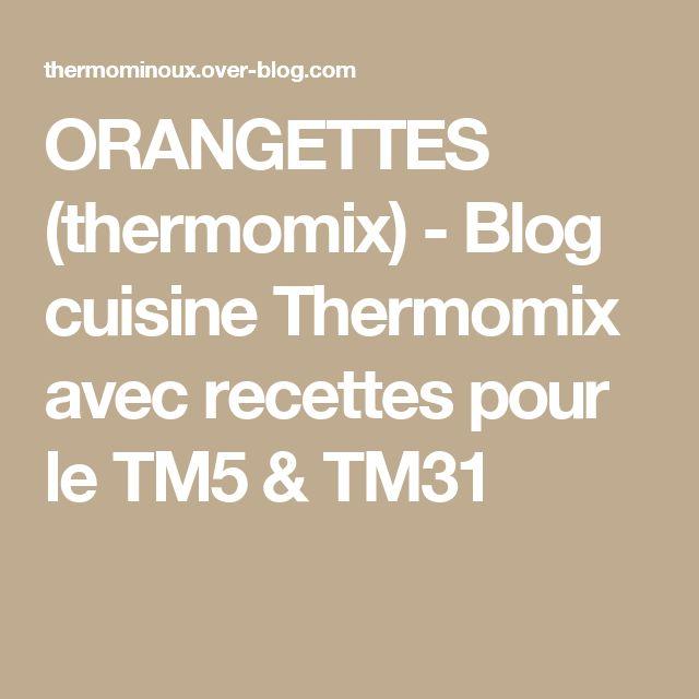 ORANGETTES (thermomix) - Blog cuisine Thermomix avec recettes pour le TM5 & TM31
