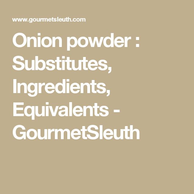 Onion powder : Substitutes, Ingredients, Equivalents - GourmetSleuth