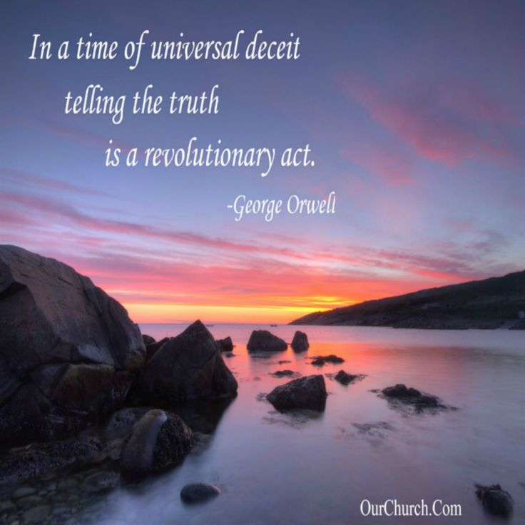 Inspirational quote: In a time of universal deceit ...