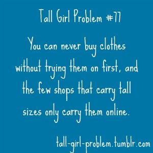 so stinkin true!!!: Figures Girl Problem, Tall Life, Girls Generation, Shorts Girls, Tall People, Funny Stuff, Tall Girl Problems, People Problems, Tall Girls Problems