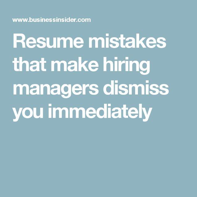 11 résumé mistakes that make hiring managers dismiss you immediately