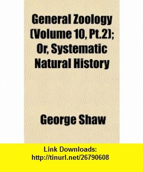 General Zoology (Volume 10, Pt.2); Or, Systematic Natural History (9781152682948) George Shaw , ISBN-10: 1152682946  , ISBN-13: 978-1152682948 ,  , tutorials , pdf , ebook , torrent , downloads , rapidshare , filesonic , hotfile , megaupload , fileserve