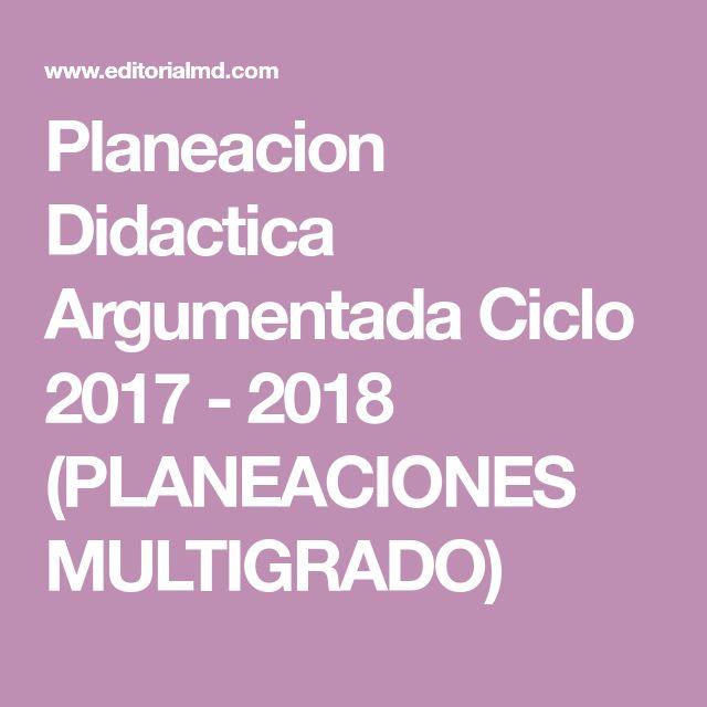 Planeacion Didactica Argumentada Ciclo 2017 - 2018 (PLANEACIONES MULTIGRADO)