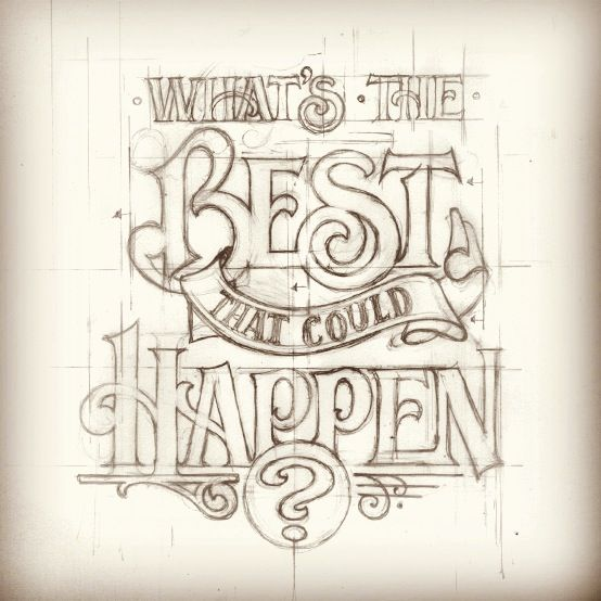 What's the best that could happen? by Matthew Tapia for Friends of Type