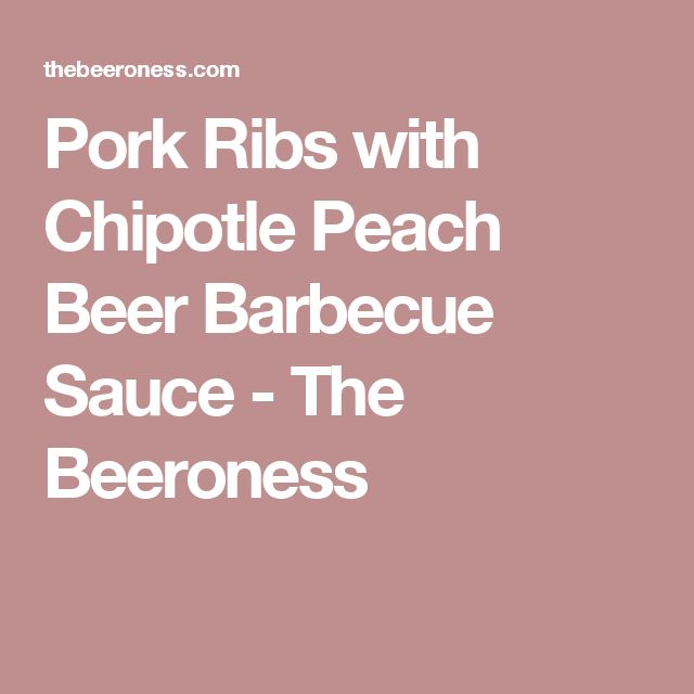 Pork Ribs with Chipotle Peach Beer Barbecue Sauce - The Beeroness